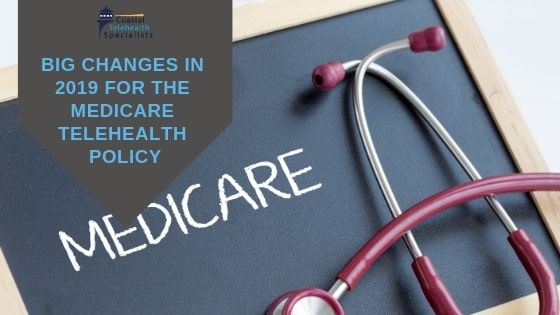 Big Changes In 2019 For The Medicare Telehealth Policy
