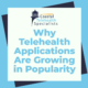 Why Telehealth Applications Are Growing in Popularity
